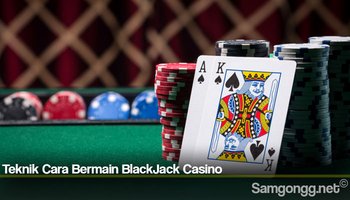 Teknik Cara Bermain BlackJack Casino
